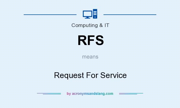 What does RFS mean? It stands for Request For Service