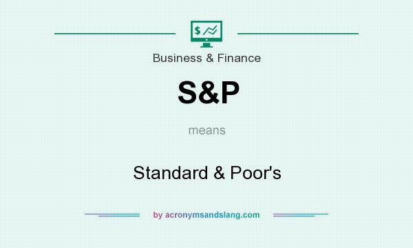What does S&P mean? It stands for Standard & Poor`s