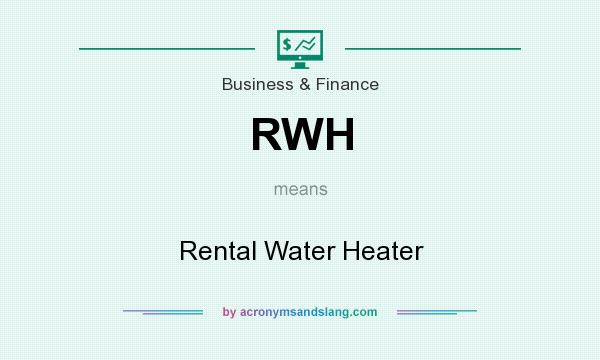 What does RWH mean? It stands for Rental Water Heater