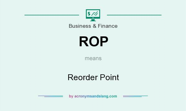 What does ROP mean? It stands for Reorder Point