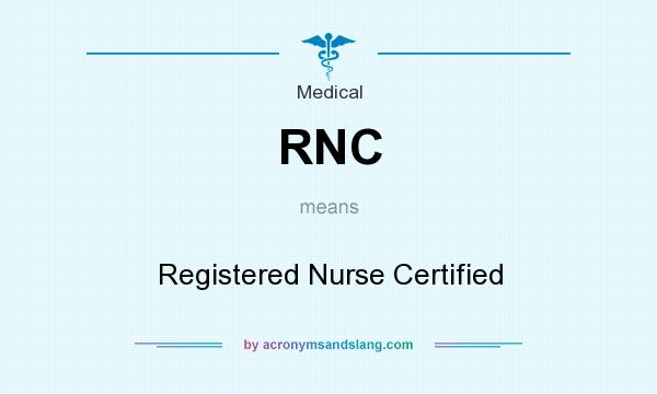 What does RNC mean? It stands for Registered Nurse Certified