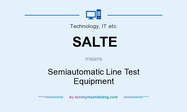 What does SALTE mean? It stands for Semiautomatic Line Test Equipment
