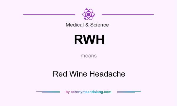 What does RWH mean? It stands for Red Wine Headache