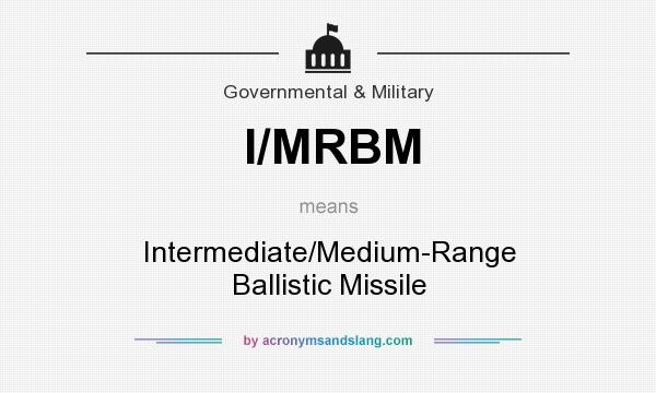 What does I/MRBM mean? It stands for Intermediate/Medium-Range Ballistic Missile