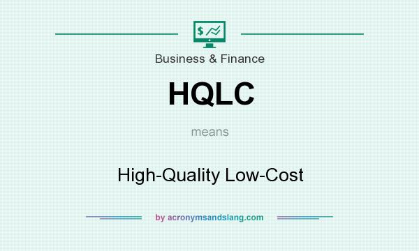 What does HQLC mean? It stands for High-Quality Low-Cost