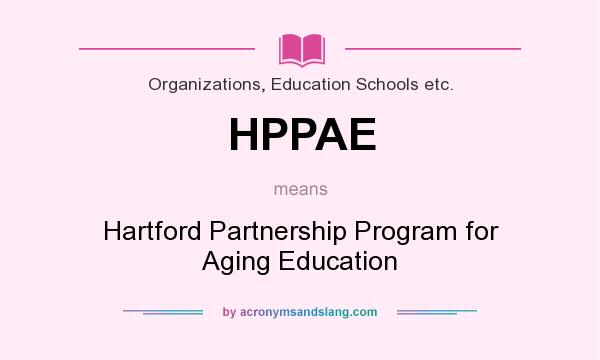 What does HPPAE mean? It stands for Hartford Partnership Program for Aging Education