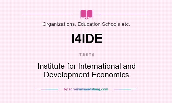 What does I4IDE mean? It stands for Institute for International and Development Economics