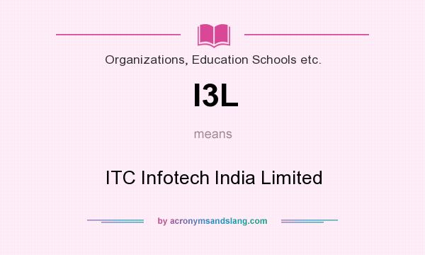 What does I3L mean? It stands for ITC Infotech India Limited
