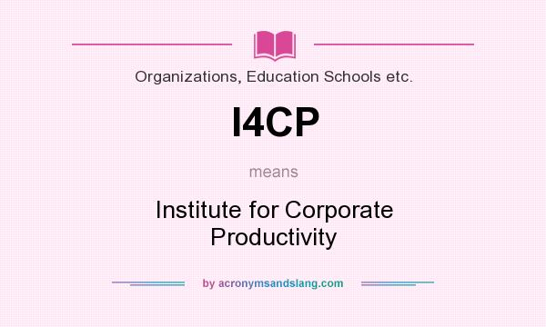 What does I4CP mean? It stands for Institute for Corporate Productivity