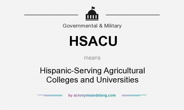 What does HSACU mean? It stands for Hispanic-Serving Agricultural Colleges and Universities