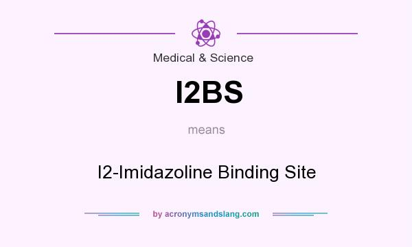 What does I2BS mean? It stands for I2-Imidazoline Binding Site