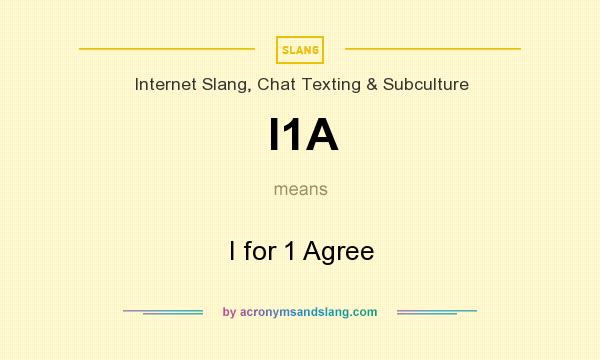What does I1A mean? It stands for I for 1 Agree