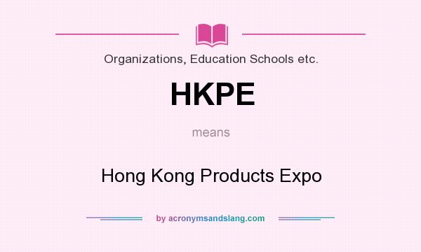 What does HKPE mean? It stands for Hong Kong Products Expo