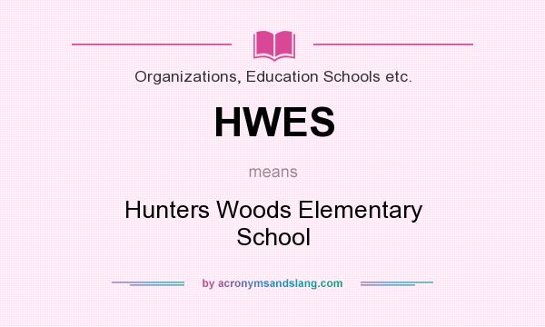 What does HWES mean? It stands for Hunters Woods Elementary School