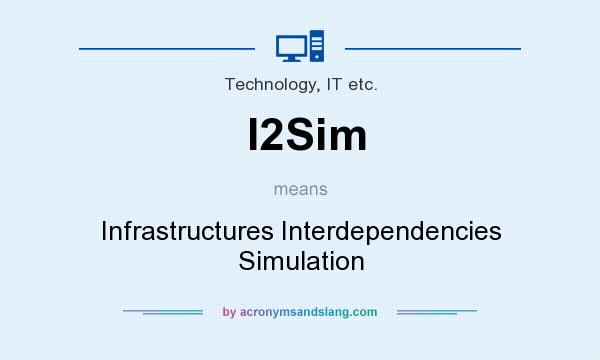 What does I2Sim mean? It stands for Infrastructures Interdependencies Simulation