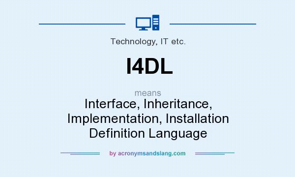 What does I4DL mean? It stands for Interface, Inheritance, Implementation, Installation Definition Language