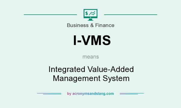 What does I-VMS mean? It stands for Integrated Value-Added Management System