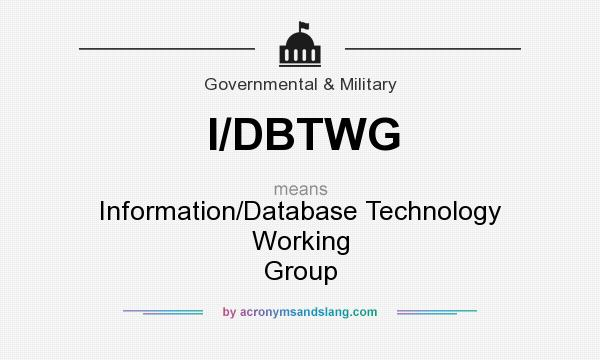 What does I/DBTWG mean? It stands for Information/Database Technology Working Group