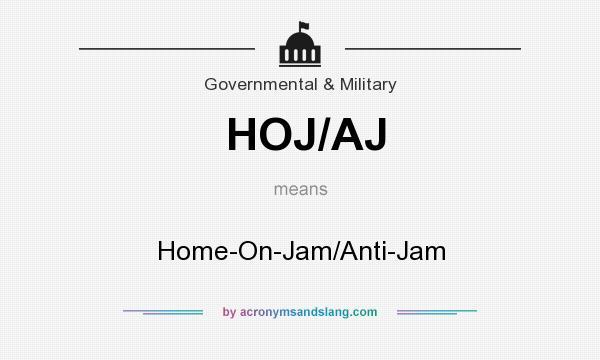 What does HOJ/AJ mean? - Definition of HOJ/AJ - HOJ/AJ stands for Home-On- Jam/Anti-Jam. By AcronymsAndSlang.com