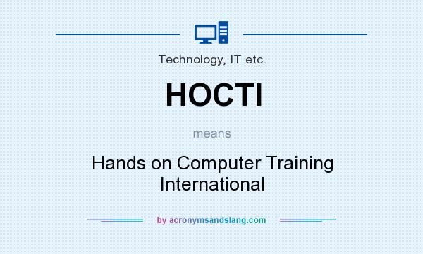 What does HOCTI mean? It stands for Hands on Computer Training International
