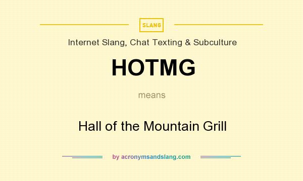 What does HOTMG mean? It stands for Hall of the Mountain Grill