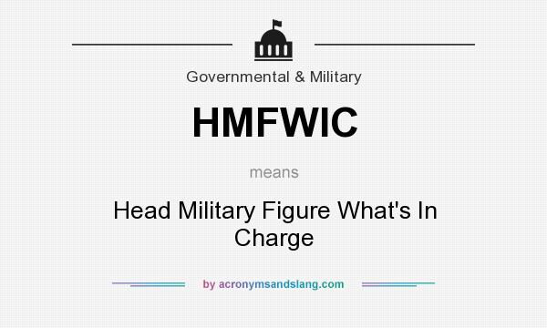 What does HMFWIC mean? It stands for Head Military Figure What`s In Charge