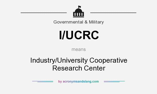 What does I/UCRC mean? It stands for Industry/University Cooperative Research Center