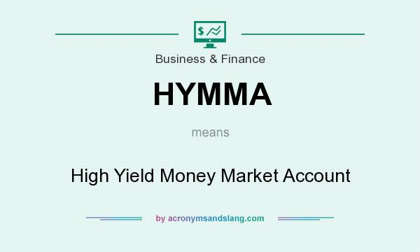 What does HYMMA mean? It stands for High Yield Money Market Account