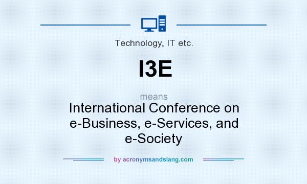 What does I3E mean? It stands for International Conference on e-Business, e-Services, and e-Society