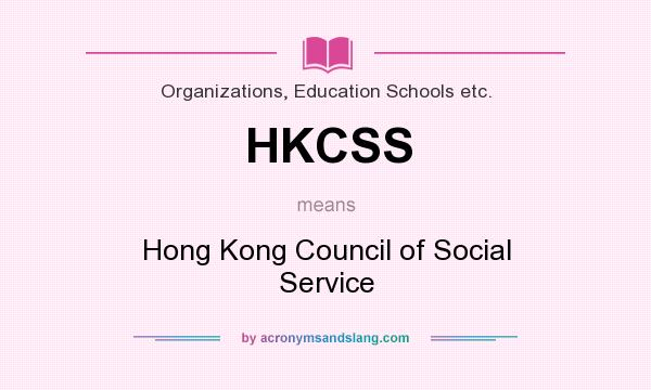What does HKCSS mean? It stands for Hong Kong Council of Social Service