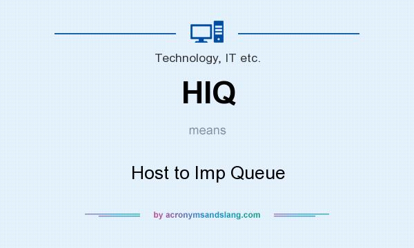 What does HIQ mean? It stands for Host to Imp Queue