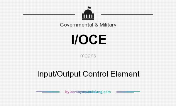 What does I/OCE mean? It stands for Input/Output Control Element