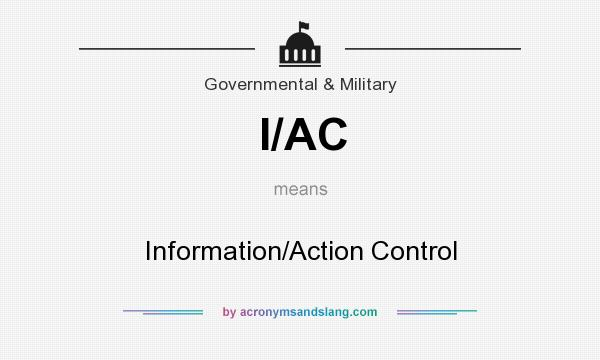 What does I/AC mean? It stands for Information/Action Control