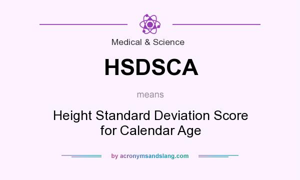 What does HSDSCA mean? It stands for Height Standard Deviation Score for Calendar Age