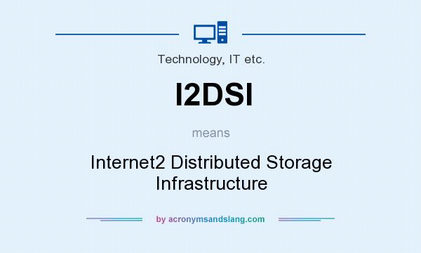 What does I2DSI mean? It stands for Internet2 Distributed Storage Infrastructure