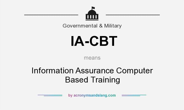 What does IA-CBT mean? It stands for Information Assurance Computer Based Training