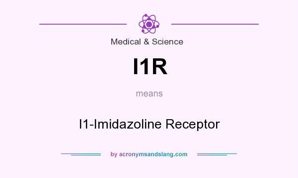 What does I1R mean? It stands for I1-Imidazoline Receptor