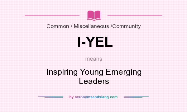 What does I-YEL mean? It stands for Inspiring Young Emerging Leaders