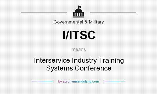 What does I/ITSC mean? It stands for Interservice Industry Training Systems Conference