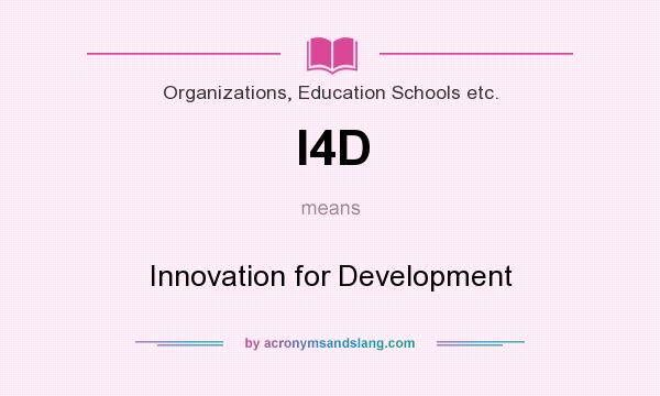 What does I4D mean? It stands for Innovation for Development