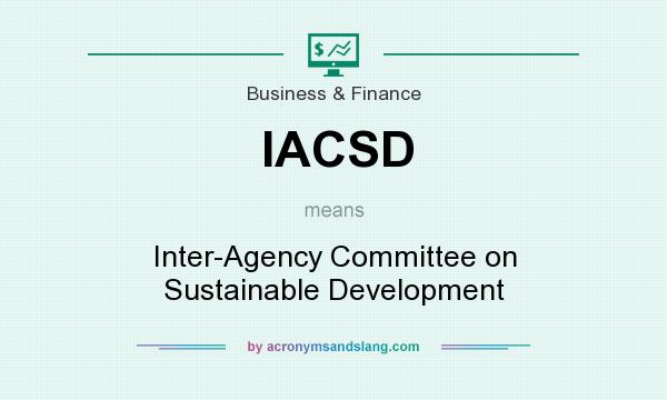 What does IACSD mean? It stands for Inter-Agency Committee on Sustainable Development