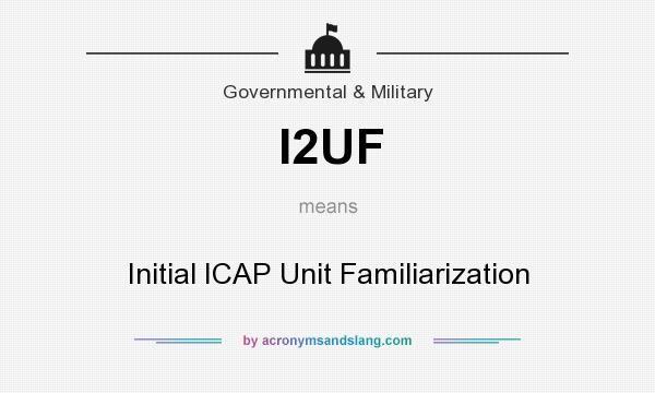What does I2UF mean? It stands for Initial ICAP Unit Familiarization