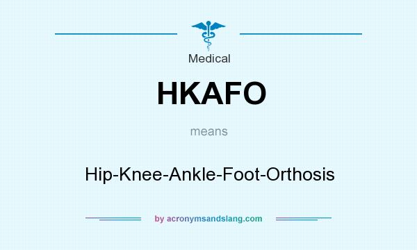 What does HKAFO mean? It stands for Hip-Knee-Ankle-Foot-Orthosis