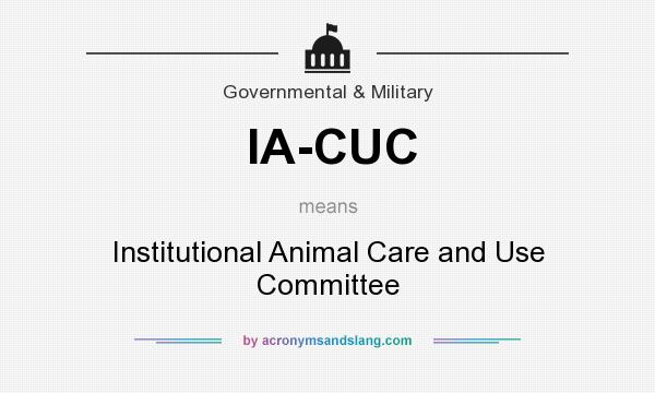 What does IA-CUC mean? It stands for Institutional Animal Care and Use Committee