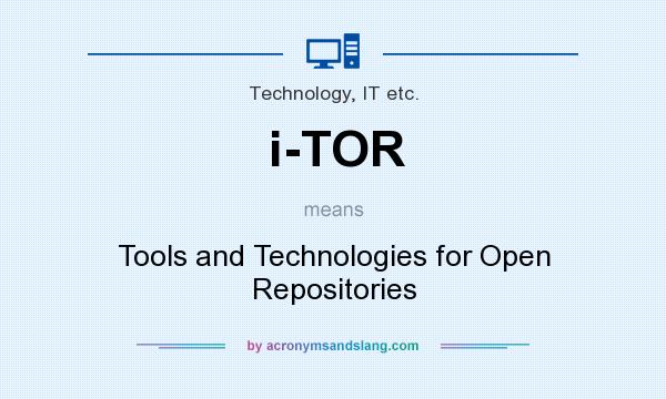What does i-TOR mean? It stands for Tools and Technologies for Open Repositories