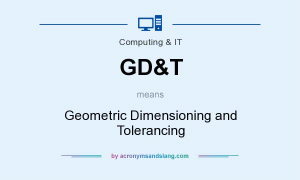 What does GD&T mean? It stands for Geometric Dimensioning and Tolerancing