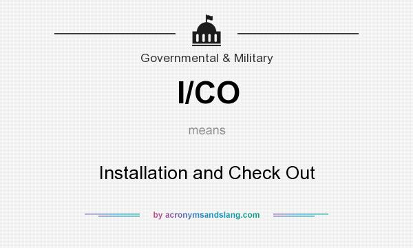 What does I/CO mean? It stands for Installation and Check Out