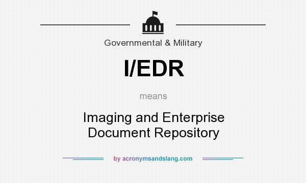 What does I/EDR mean? It stands for Imaging and Enterprise Document Repository