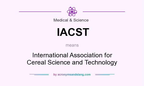 What does IACST mean? It stands for International Association for Cereal Science and Technology