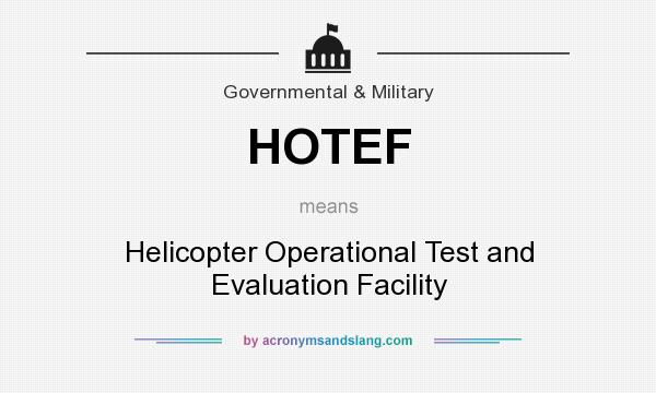 What does HOTEF mean? It stands for Helicopter Operational Test and Evaluation Facility